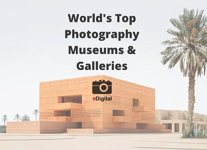 Worlds Top Photography Museums Galleries the list by eDigital