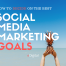 how to choose best social media marketing goals